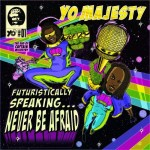 Yo_Majesty-Futuristically_Speaking_Never_Be_Afraid